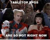 DnD, Hot, and Now: TABLETOP RPGS  ARE SO HOT RIGHT NOW Soooo hot.  - Leopold the Just