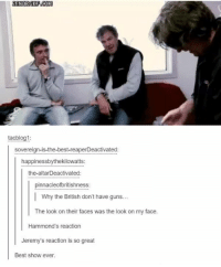 best show ever: tacblog1:  sovereign-is-the-best-reaperDeactivated:  happinessbythekilowatts:  the altar Deactivated:  pinnacleofbritishness:  I why the British don't have guns...  The look on their faces was the look on my face.  Hammond's reaction  Jeremy's reaction is so great  Best show ever.