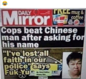"????: TACE mug &  coffee  Mirror  DAILY  Cops beat Chinese  man after asking for  his name  ""I've lost alI  faith in our  police"" says  Fuk Yu  ME ????"