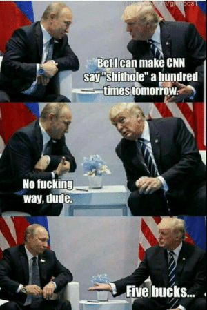 "cnn.com, Dank, and Dude: tacel pak com/glenpcs  BetI can make CNN  say ""shithole"" a hundred  times tomorrow  No fucking  way, dude.  Five bucks... Place your bets by J_Man2743 FOLLOW 4 MORE MEMES."