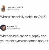 I'm basically Warren Buffett: Taco$ and Glock$  @imfatmichael  What's financially stable to y'all??  Kayla W.  @PoisedKween  When ya bills are on autopay and  you're not even concerned about it I'm basically Warren Buffett