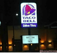 Taco Bell, Girl Memes, and Bell: TACO  BELL  Diive Thru  TRY THE  TACO  @konamicola ok taco bell you finally won me over https://t.co/g93E96xdeX
