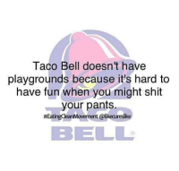 😂😂 now i know the real reason.: Taco Bell doesn't have  playgrounds because it's hard to  have fun when you might shit  your pants  ngCleanMovement @likeareslike  HEati  BE LLL 😂😂 now i know the real reason.