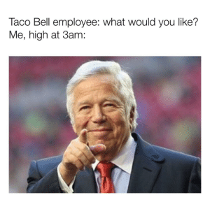 Controversial Memes: Taco Bell employee: what would you like?  Me, high at 3am: