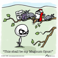 """Crappy Day #aliens #humor #birds #funny #humor #tacobell #gotmilk #milk #prunes: TACO  MIL  BEA NNE  """"This shall be my Magnum Opus!""""  2017 CES www.grayzonecomics.com. Crappy Day #aliens #humor #birds #funny #humor #tacobell #gotmilk #milk #prunes"""