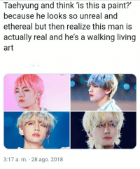 #bts #v #taehyung: Taehyung and think 'is this a paint?'  because he looks so unreal and  ethereal but then realize this man is  actually real and he's a walking living  art  3:17 a. m. 28 ago. 2018 #bts #v #taehyung