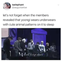 AM I THE ONLY ONE WHO JUST IMAGINED YOONGI IN HIS CUTE ANIMAL UNDIES???cr: aegyotaetae: taelephant  @aegyotaetae  let's not forget when the members  revealed that yoongi wears underwears  with cute animal patterns on it to sleep  Our lovely SUGA wears AM I THE ONLY ONE WHO JUST IMAGINED YOONGI IN HIS CUTE ANIMAL UNDIES???cr: aegyotaetae