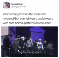 sosbts:  happy birthday loml, tb to this iconic moment: taelephant  @aegyotaetae  let's not forget when the members  revealed that yoongi wears underwears  with cute animal patterns on it to sleep  our lövely SUGA wears sosbts:  happy birthday loml, tb to this iconic moment