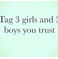 I don't trust a total of three girls-Guys so @ myself: Tag 3 girls and  boys you trust I don't trust a total of three girls-Guys so @ myself