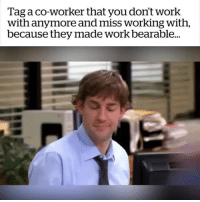 Y'all know who you are: Tag a co-worker that you don't work  with anymore and miss working with,  because they made work bearable... Y'all know who you are
