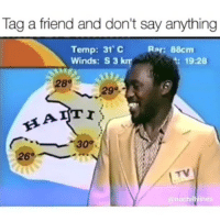 Memes, 420 Weed, and 🤖: Tag a friend and don't say anything  Temp: 31 c  Rar: 88cm  Winds: S 3  km  19:28  BATT  30%.  @nochillvines HAHAHAHAHA savage hahaha haha funny lol lmao lmfao done meme whitepeople hood instafunny hilarious comedy bruh nochill weak icanteven smh thuglife ctfu omg justinbieber kyliejenner 420 weed (Credit @mememang)