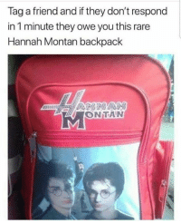 Dont Respond: Tag a friend and if they don't respond  in 1 minute they owe you this rare  Hannah Montan backpack  MONTAN