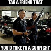 Funny, Meme, and Memes: TAG A FRIEND THAT  YOU'D TAKE TO A GUNFIGHT Tag more than one if you can't choose. From: @militaryboot Check them out - - - . . military militaryhumor militarymemes army navy airforce coastguard usa patriot veteran marines usmc airborne meme funny followme troops ArmedForces militarylife