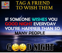 Good, Indianpeoplefacebook, and Friend: TAG A FRIEND  TO WISH THEM  IF SOMEONE WISHES YOU  GOOD NIGHT  YOU'RE HAPPIER THAN SO  EVERYDAY  MANY PEOPLE  GOOD NIGHT