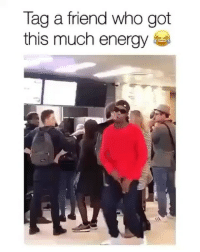 What is he on 😂😂: Tag a friend who got  this much energy What is he on 😂😂