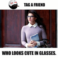 Twitter: BLB247 Snapchat : BELIKEBRO.COM belikebro sarcasm meme Follow @be.like.bro: TAG A FRIEND  WHO LOOKS CUTE IN GLASSES Twitter: BLB247 Snapchat : BELIKEBRO.COM belikebro sarcasm meme Follow @be.like.bro