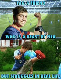 Fifa, Life, and Memes: TAG A FRIEND  WHOIS A BEAST AT FIFA  BUT STRUGGLES IN REAL LIFE  N REAL LIFE Tag him 😂🔥