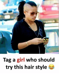 Be Like, Meme, and Memes: Tag a girl who should  try this hair style Twitter: BLB247 Snapchat : BELIKEBRO.COM belikebro sarcasm meme Follow @be.like.bro