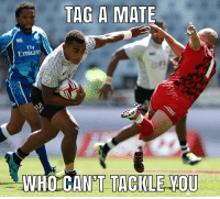 Rugby, Who, and Flv: TAG A MATE  Flv  Emitate  WHO CA  N'T TACKLE VOU Tag em 👇🏽👇🏽👇🏽😂 @luketreharne rugby banter