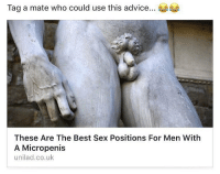 Advice, Af, and Dank: Tag a mate who could use this advice.  These Are The Best Sex Positions For Men With  A Micropenis  unilad.co.uk You AF @guardsounds