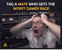 The Worst, Video Games, and Rage: TAG A MATE  WHO GETS THE  WORST GAMER RAGE  GAMING MEMES You know what to do