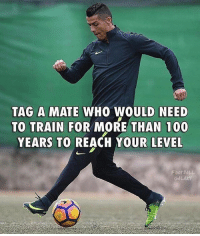 Tag him! 👆😂: TAG A MATE WHO WOULD NEED  TO TRAIN FOR MORE THAN 100  YEARS TO REACH YOUR LEVEL  FOOT BALL  G4L Tag him! 👆😂