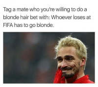 This should be interestingg..😂 tag a mate 👇👇: Tag a mate who you're willing to do a  blonde hair bet with: Whoever loses at  FIFA has to go blonde This should be interestingg..😂 tag a mate 👇👇