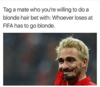 🤔: Tag a mate who you're willing to do a  blonde hair bet with: Whoever loses at  FIFA has to go blonde. 🤔