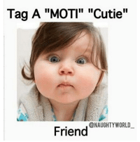 "Memes, 🤖, and Mote: Tag A ""MOTI"" ""Cutie""  @NAUGHTY WORLD  Friend Tag your mote 😜cute 😘sweet friends Follow @naughtyworld_"