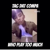 Memes, Too Much, and Mexican: TAG DAT COMPA  UIO  WHO PLAY TOO MUCH Wait for it 😂😂 Follow Us➡️ @so.mexican