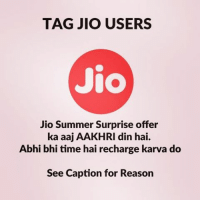 Advice, Memes, and Soon...: TAG JIO USERS  Jio  Jio Summer Surprise offer  ka aaj AAKHRI In hai.  Abhi bhi time hai recharge karva do  See Caption for Reason Attention Jio users: Today, the Telecom Regulatory Authority of India (TRAI) has advised Jio to withdraw the 3 months complimentary benefits of JIO SUMMER SURPRISE. Jio accepts this decision. Jio is in the process of fully complying with the regulator's advice, and will be withdrawing the 3 months complimentary benefits of JIO SUMMER SURPRISE as soon as operationally feasible, over the next few days. However, all customers who have subscribed to JIO SUMMER SURPRISE offer prior to its discontinuation will remain eligible for the offer. Today is a black day in Indian consumer history as a bunch of legacy operators are forcing the government to act against the benefits of the Indian consumer.