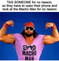 Phone, Tag Someone, and Reason: TAG SOMEONE for no reason,  so they have to open their phone and  look at the Macho Man for no reason  MACHO  MAN Taaag 😎