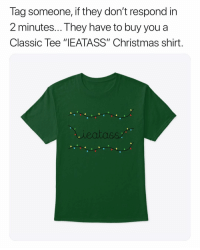 "Christmas, Memes, and Link: Tag someone, if they don't respond in  2 minutes... They have to buy you a  Classic Tee ""IEATASS"" Christmas shirt. 😂😂😂😂😂😂😂 TagEm (hit the link in my bio to order yours today)"