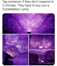 Click, Memes, and Help: Tag someone, if they don't respond in  2 minutes. Tney have to buy you a  Constellation Lamp @sunshinefeelings.co will help turn your room into a galaxy with these insane constellation projectors! 🔮 They're over 60% OFF for the next 24 hours only! Click the link in @sunshinefeelings.co to shop 😍✨