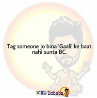 Memes, Tag Someone, and 🤖: Tag someone jo bina 'Gaali' ke baat  nahi sunta BC.  /Boba Tag them BC bcbaba