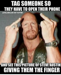 Bcoz they deserve it.: TAG SOMEONE SO  THEY HAVE TO OPEN THEIR PHONE  (ASTL.LREALzuS ON TWITTER  AND SEE THISPICTURE OF STEVE AUSTIN  GIVING THEM THE FINGER Bcoz they deserve it.