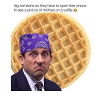 Memes, Phone, and Rude: tag someone so they have to open their phone  to see a picture of michael on a waffle BE RUDE 👊🏼 swipe right for freebies 👍🏻