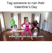 Love, Memes, and Valentine's Day: Tag someone to ruin their  Valentine's Day  SHOW YOUR PELVIS SOME LOVE Valentine's Day workout 💖 pamelapupkin