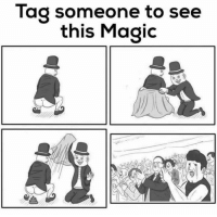 Magic: Tag someone to see  this Magic