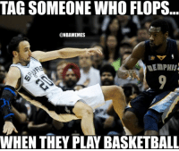 Nba, Flop, and Tag-Someone-Who: TAG SOMEONE WHO FLOPS  @NBAMEMES  MEMPHIS  WHEN THEY PLAY BASKETBALL Tag your friends!