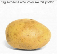 tag someone who looks like this potato We all know someone who looks like this potato 😂