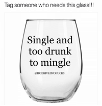 Drunk, Hoe, and Tag Someone: Tag someone who needs this glass!!!  Single and  too drunk  to mingle  @HOEGIVESNOFUCKS Hoe-gear.com 👈🏼👈🏼👈🏼 @hoe.gear 👈🏼👈🏼👈🏼