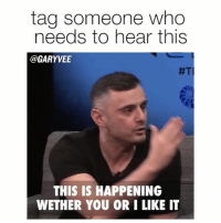 Memes, 🤖, and Gary: tag someone who  needs to hear this  @GARY VEE  #TI  THIS IS HAPPENING  WETHER YOU OR I LIKE IT This is the post where you tag your mom, dad, teacher, mentor, boss, bosses boss, and most of all YOU ... changes !!!! Get use to it .. what's new and fast is gonna be old and slow .. and on and on and on