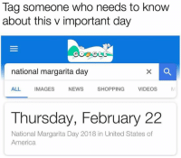 national margarita day: Tag someone who needs to know  about this v important day  national margarita day  ALL  IMAGES  NEWS  SHOPPING  VIDEOS  Thursday, February 22  National Margarita Day 2018 in United States of  America