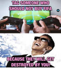 Memes, Tag Someone, and 🤖: TAG SOMEONE WHO  SHOULD NOT BUYFIFA  BECAUSE THEY WILLGET  DESTROYED BY YOU! 👇👇