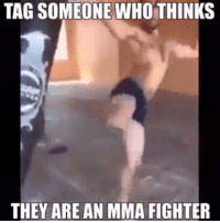 We all know a poser.: TAG SOMEONE WHO THINKS  THEY ARE AN MMA FIGHTER We all know a poser.