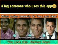 Like seriously😂:  #Tag someone who uses this app  Which Indian Celebrity Do You Look Like?  Via: Confused Aatma  You Look Like a Salman Khan! Like seriously😂