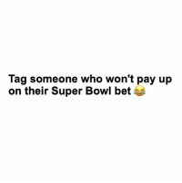 Tag someone 😂💸👇 SuperBowl WSHH: Tag someone who won't pay up  on their Super Bowl bet Tag someone 😂💸👇 SuperBowl WSHH