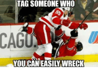 TAG :): TAG SOMEONE WHO  YOU CAN EASILY WRECK TAG :)
