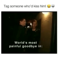 Funny, Memes, and Kiss: Tag someone who'd kiss him!  World's most  painful goodbye in: i just died inside sarcasmonly
